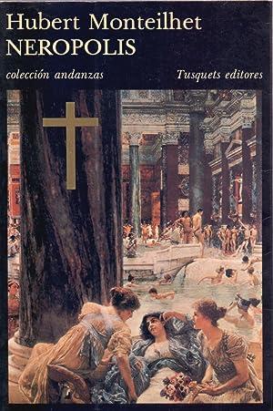 NEROPOLIS - NOVELA SOBRE LOS TIEMPOS DE NERON -: Hubert Monteilhet (Traduccion de Encarna Gomez ...