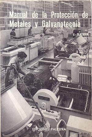 MANUAL PARA LA PROTECCION DE METALES Y GALVANOTECNA: J. Glayman (Ingeniero Quimico, especialista en...