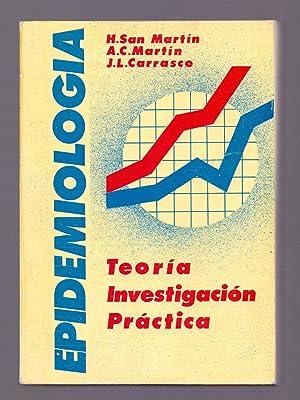 EPIDEMIOLOGIA - TEORIA, INVESIGACION, PRACTICA: H. San Martin, A. C. Martin, J. L. Carrasco