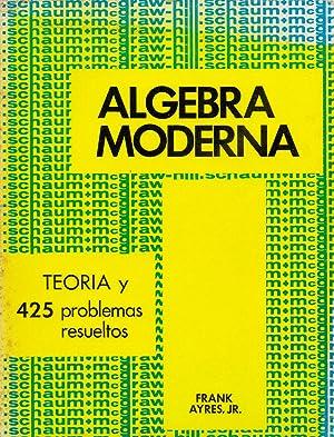 TEORIA Y PROBLEMAS DE ALGEBRA MODERNA (teoria y 425 problemas resueltos) Serie Schaum: Frank Ayres ...