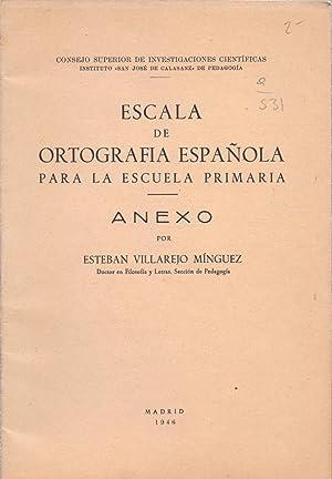 ESCALA DE ORTOGRAFIA ESPAÑOLA PARA LA ESCUELA PRIMARIA - ANEXO -: Esteban Villarejo Minguez ...