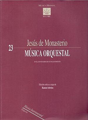 JESUS DE MONASTERIO , MUSICA ORQUESTAL - EN EL CENTENARIO DE SU FALLECIMIENTO - EDICION CRITICA A ...