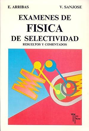 EXAMENES DE FISICA DE SELECTIVIDAD - RESUELTOS Y COMENTADOS: E. Arribas, V. Sanjose