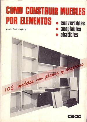 COMO CONSTRUIR MUEBLES POR ELEMENTOS (convertibles, acoplables, abatibles) 103 modelos con planos y...