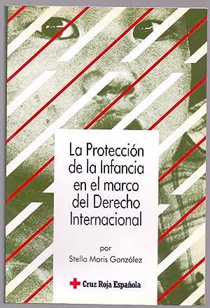 LA PROTECCION DE LA INFANCIA EN EL MARCO DEL DERECHO INTERNACIONAL: Stella Maris Gonzalez
