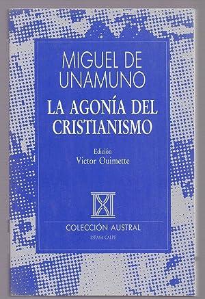 LA AGONIA DEL CRISTIANISMO (Coleccion austral num: Miguel de Unamuno