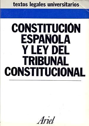 CONSTITUCION ESPAÑOLA Y LEY DEL TRIBUNAL CONSTITUCIONAL (textos legales universitarios): ...