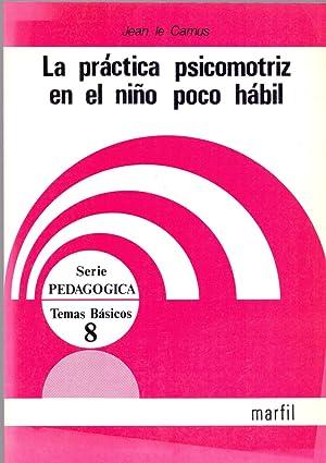 LA PRACTICA PSICOMOTRIZ EN EL NIÑO POCO HABIL (Serie pedagogia temas basicos num 8): Jean le...