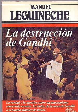LA DESTRUCCION DE GANDHI (La verdad y la mentira sobre un anacronismo convertido en mito.): Manuel ...