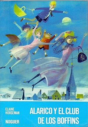 ALARICO Y EL CLUB DE LOS BOFFINS (coleccion noguer num 45): Elaine Horseman