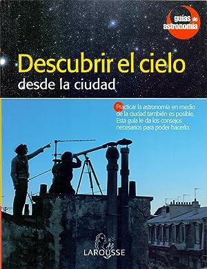 DESCUBRIR EL CIELO DESDE LA CIUDAD (guias de astronomia larousse) (practicar la astronomia en medio...