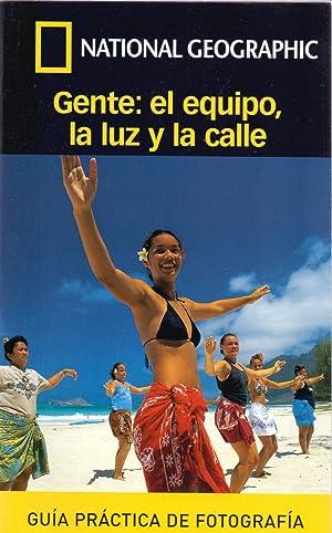 NATIONAL GEOGRAPHIC - GUIA PRACTICA DE FOTOGRAFIA - GENTE, EL EQUIPO, LA LUZ Y LA CALLE: Robert ...