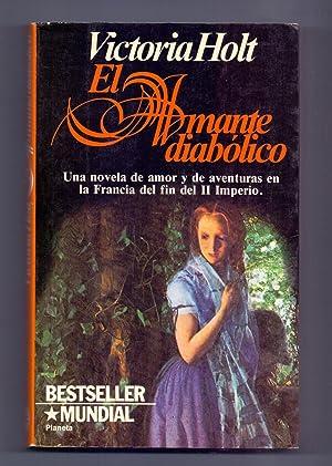 EL AMANTE DIABOLICO (Una novela de amor: Victoria Holt