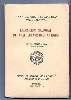 EXPOSICION NACIONAL DE ARTE EUCARISTICO ANTIGUO (XXXV congreso eucaristico internaional) Barcelona ...