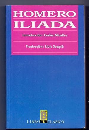 ILIADA (Introduccion: Carlos miralles, Traduccion: Lluis segala) (coleccion libro clasico num 21): ...