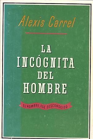 LA INCOGNITA DEL HOMBRE (El hombre, ese desconocido): Alexis Carrel