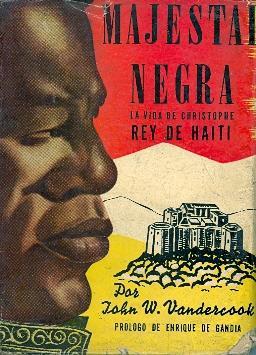 MAJESTAD NEGRA (LA VIDA DE CHRISTOPE, REY DE HAITI ): John W. Vandercook (prologo de Enrique de ...