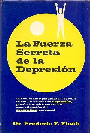 LA FUERZA SECRETA DE LA DEPRESION: Dr. Frederic F. Flach