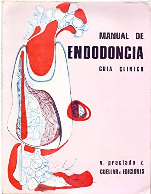 MANUAL DE ENDODONCIA - GUIA CLINICA -: Vicente Preciado Z. (Profesor adjunto de Endodoncia, ...