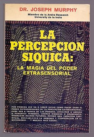 LA PERFECCION SIQUICA: LA MAGIA DEL PODER EXTRASENSORIAL: Joseph Murphy