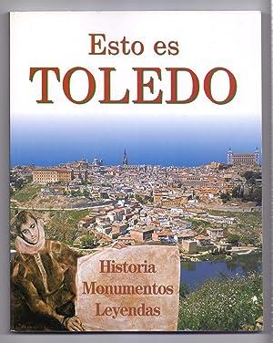 ESTO ES TOLEDO - HISTORIA, MONUMENTOS, LEYENDAS: Juan Campos Payo / Fotografias de Rada, Oredoñez, ...