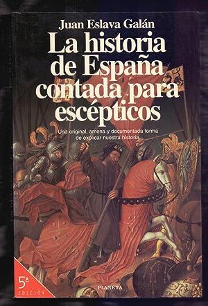 LA HISTORIA DE ESPAÑA CONTADA PARA ESCEPTICOS: Juan Eslava Galan
