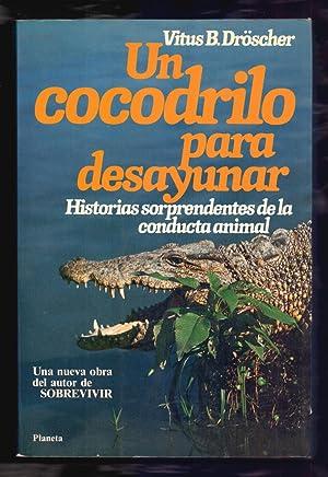 UN COCODRILO PARA DESAYUNAR - HISTORIAS SORPRENDERNTES: Vitus B. Droscher
