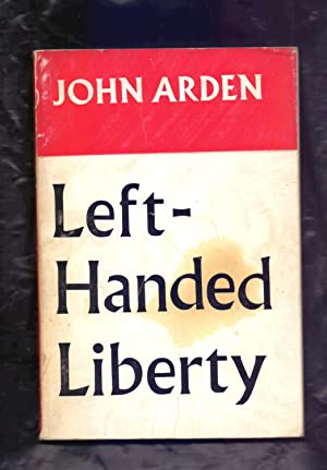 LEFT-HANDED LIBERTY - A PLAY ABOUT MAGNA: John Arden