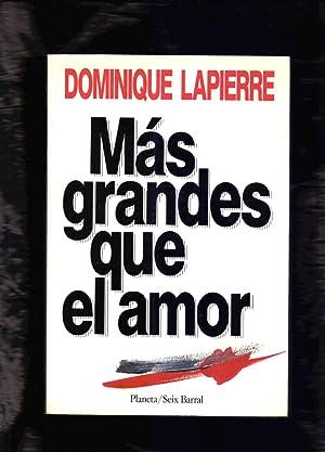 MAS GRANDE QUE EL AMOR: Dominique Lapierre