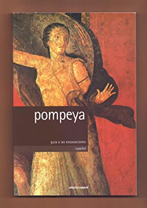 POMPEYA - GUIA A LAS EXCAVACIONES: Pier Giovanni Guzzo - Antonio d Ambrosio (Texto) / Alfredo y Pio...