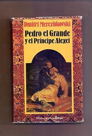 PEDRO EL GRANDE Y EL PRINCIPE ALEXEI - EL DRAMA EN LA CORTE DE LOS ZARES -: Dmitri Merezhkovski