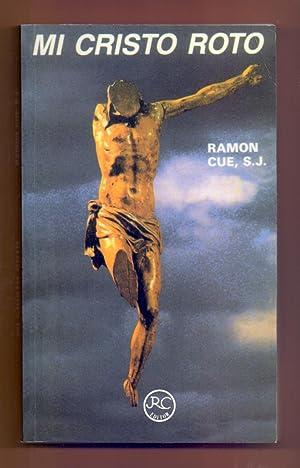 MI CRISTO ROTO - MEDITACIONES CUARESMALES EN: Ramón Cué Romano