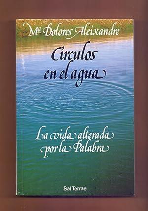 CIRCULOS EN EL AGUA - LA VIDA ALTERADA POR LA PALABRA: Maria Dolores Aleixandre