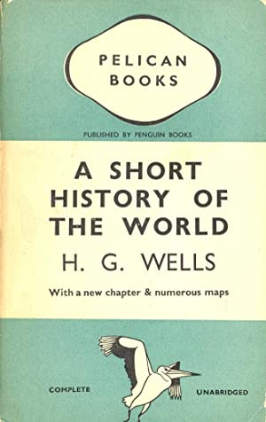 A SHORT HISTORY OF THE WORLD: H. G. Wells
