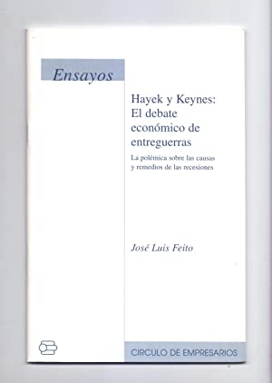 HAYEK Y KEYNES: EL DEBATE ECONOMICO DE: Jose Luis Feito