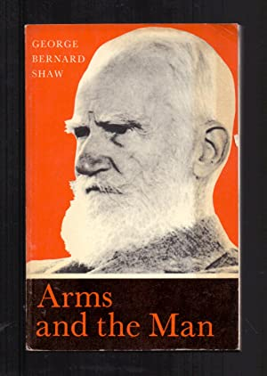 ARMS AND THE MAN, AN ANTI-ROMANTIC COMEDY: Bernard Shaw /