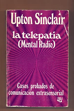 LA TELEPATIA (MENTAL RADIO) CASOS PROBADOS DE: Upton Sinclair /