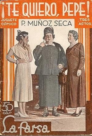 TE QUIERO PEPE (JUGETE COMICO EN TRES ACTOS): Pedro Muñoz Seca