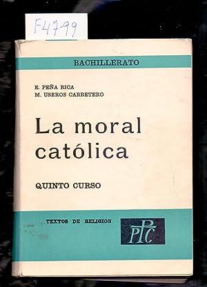 LA MORAL CATOLICA, QUINTO CURSO - TEXTOS: Eutiquio Peña Rica