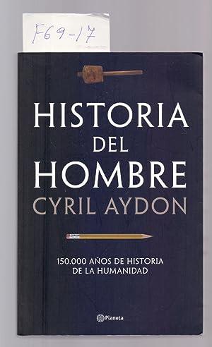 HISTORIA DEL HOMBRE - 150.000 AÑOS DE: Cyril Aydon