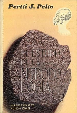 EL ESTUDIO DE LA ANTROPOLOGIA: Pertti J. Pelto