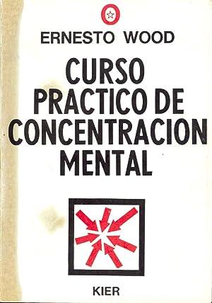 CURSO PRACTICO DE CONCENTRACION MENTAL: Ernesto Wood (Traduccion de Carlos Parrau)