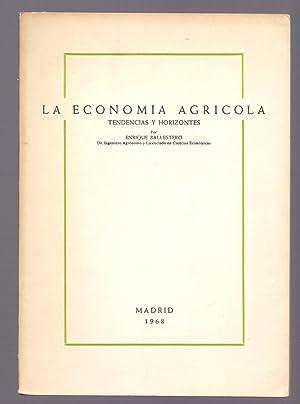 LA ECONOMIA AGRICOLA, TENDENCIAS Y HORIZONTES -: Enrique Ballestero (Ingeniero Agronomo)