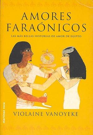 AMORES FARAONICOS - LA MAS BELLA HISTORIA DE AMOR DE EGIPTO -: Violaine Vanoyeke