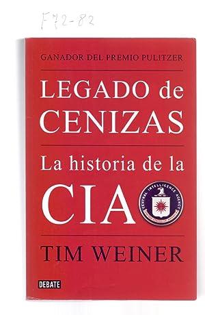 LEGADO DE CENIZAS - LA HISTORIA DE: Tim Weiner