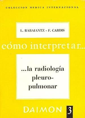 LA RADIOLOGIA PLEURO-PULMONAR: L. Babaiantz y F. Cardis