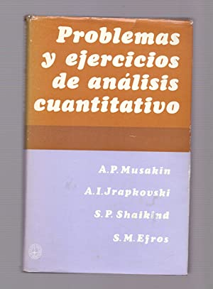 PROBLEMAS Y EJERCICIOS DE ANALISIS CAUNTITATIVO: A.P.Musakin, A.I.Jrapkouski, S.P.Shaikind y S.M. ...