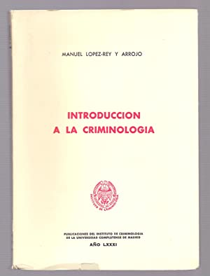 INTRODUCCION A LA CRIMINOLOGIA: Manuel Lopez-Rey y Arrojo