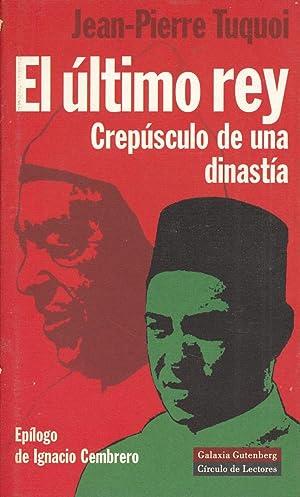 EL ULTIMO REY, CREPUSCULO DE UNA DINASTIA (HASSAN II DE MARRUECOS): Jean-Pierre Tuquoi