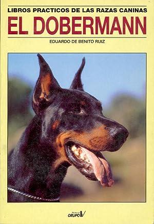 EL DOBERMANN - ORIGEN, MORFOLOGIA, EXPOSICIONES, COMPORTAMIENTO, NUTRICION: Eduardo de Benito Ruiz
